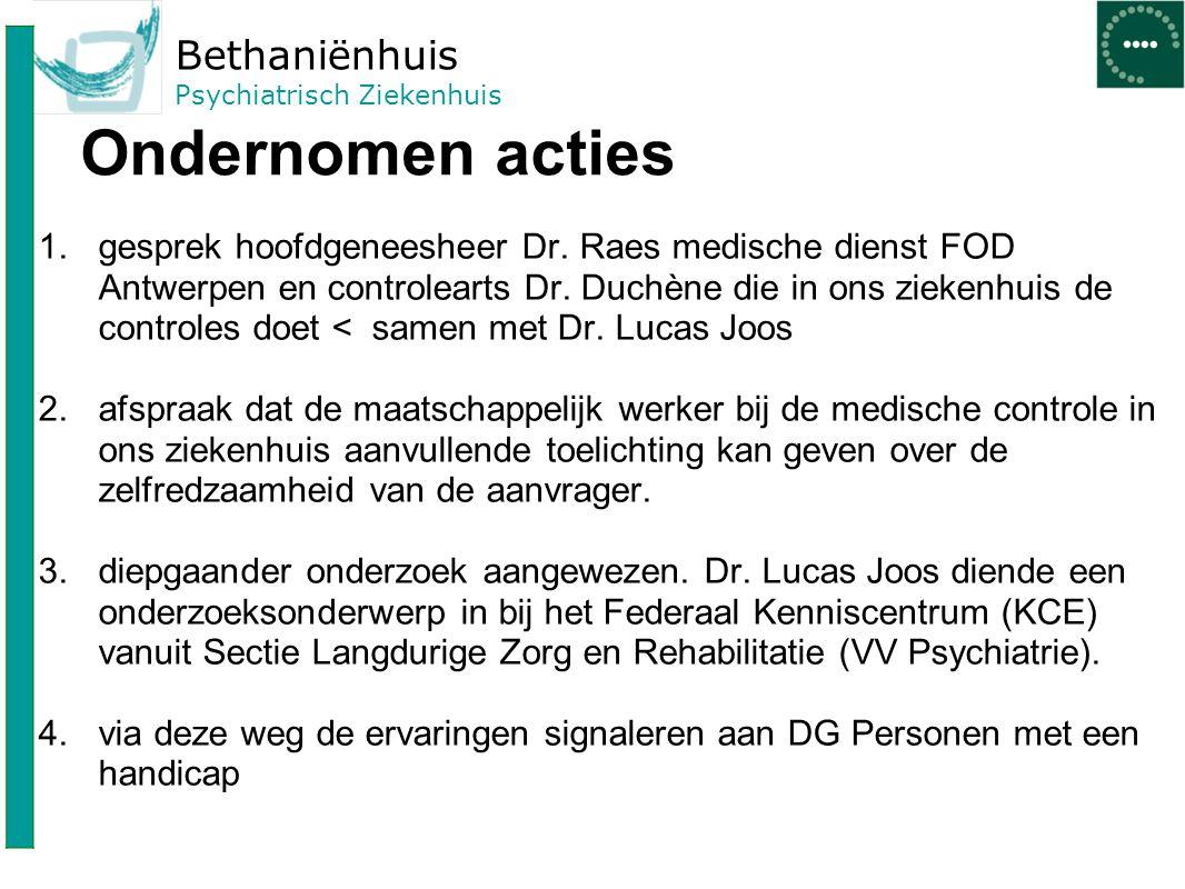 Bethaniënhuis Psychiatrisch Ziekenhuis Ondernomen acties 1.gesprek hoofdgeneesheer Dr. Raes medische dienst FOD Antwerpen en controlearts Dr. Duchène