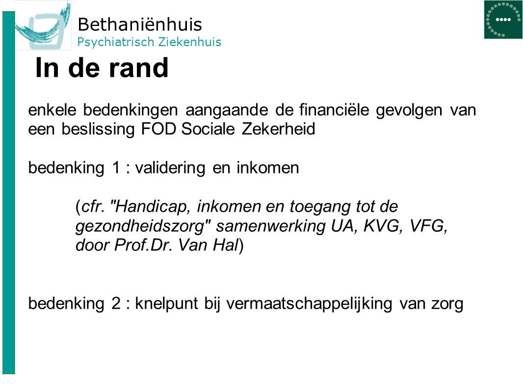 Bethaniënhuis Psychiatrisch Ziekenhuis In de rand enkele bedenkingen aangaande de financiële gevolgen van een beslissing FOD Sociale Zekerheid bedenki