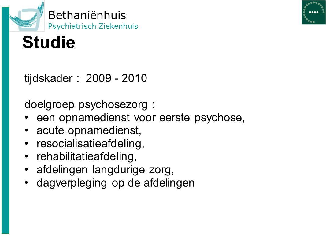 Bethaniënhuis Psychiatrisch Ziekenhuis Studie tijdskader : 2009 - 2010 doelgroep psychosezorg : een opnamedienst voor eerste psychose, acute opnamedie