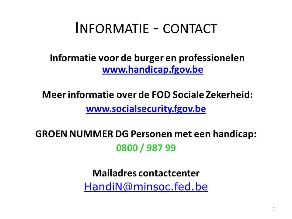 3 I NFORMATIE - CONTACT Informatie voor de burger en professionelen www.handicap.fgov.bewww.handicap.fgov.be Meer informatie over de FOD Sociale Zeker