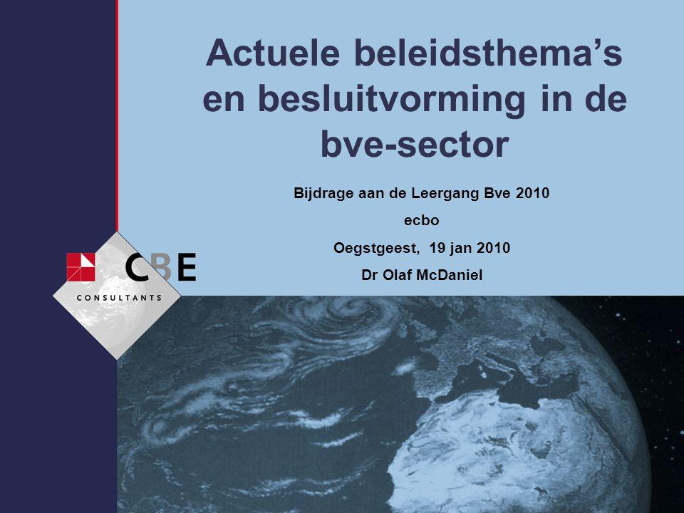 24-9-2014 Actuele beleidsthema's en besluitvorming in de bve-sector Bijdrage aan de Leergang Bve 2010 ecbo Oegstgeest, 19 jan 2010 Dr Olaf McDaniel