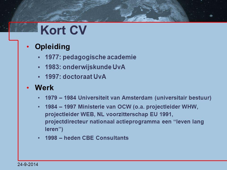 24-9-2014 Kort CV Opleiding 1977: pedagogische academie 1983: onderwijskunde UvA 1997: doctoraat UvA Werk 1979 – 1984 Universiteit van Amsterdam (univ
