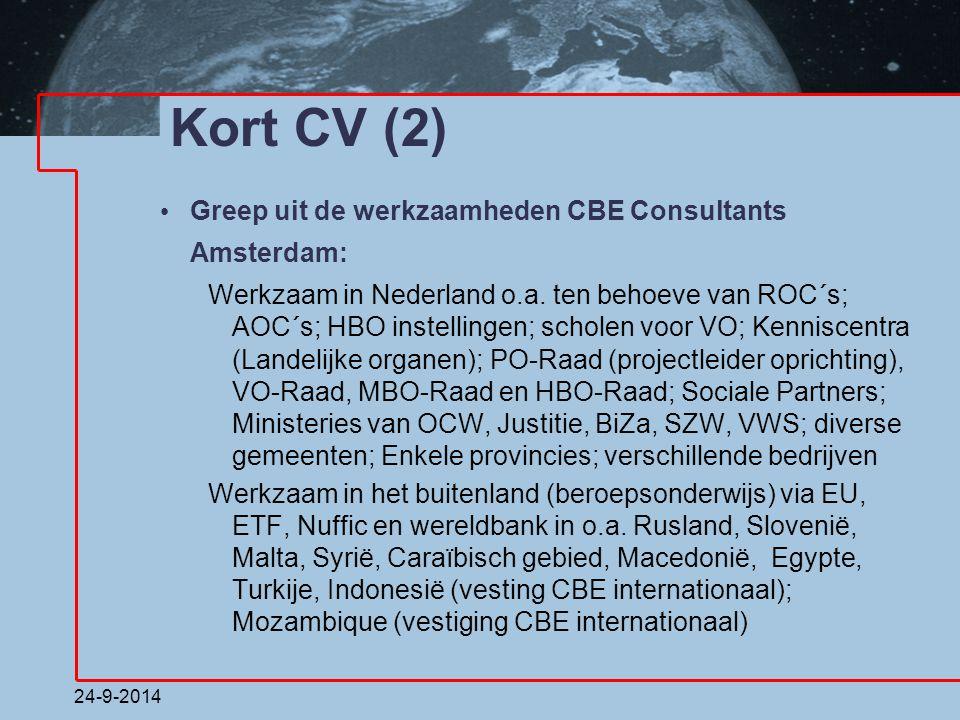 24-9-2014 Kort CV (2) Greep uit de werkzaamheden CBE Consultants Amsterdam: Werkzaam in Nederland o.a. ten behoeve van ROC´s; AOC´s; HBO instellingen;