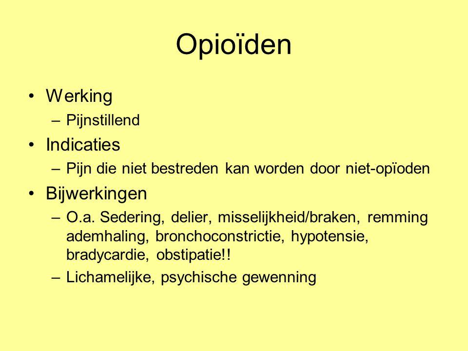Werking –Pijnstillend Indicaties –Pijn die niet bestreden kan worden door niet-opïoden Bijwerkingen –O.a. Sedering, delier, misselijkheid/braken, remm