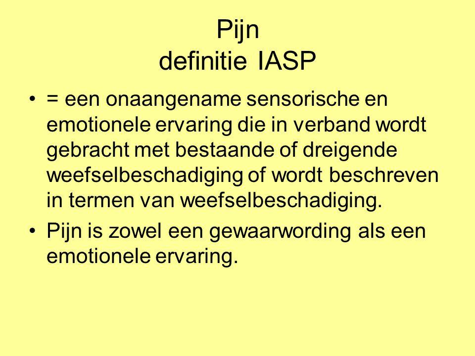 Pijn definitie IASP = een onaangename sensorische en emotionele ervaring die in verband wordt gebracht met bestaande of dreigende weefselbeschadiging