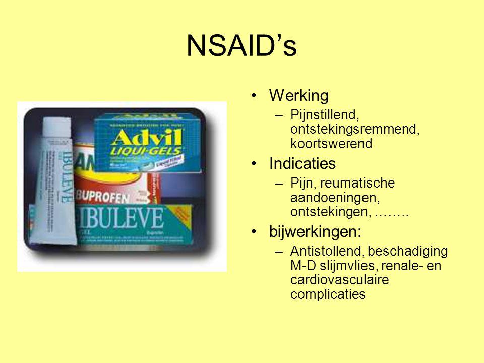 NSAID's Werking –Pijnstillend, ontstekingsremmend, koortswerend Indicaties –Pijn, reumatische aandoeningen, ontstekingen, …….. bijwerkingen: –Antistol