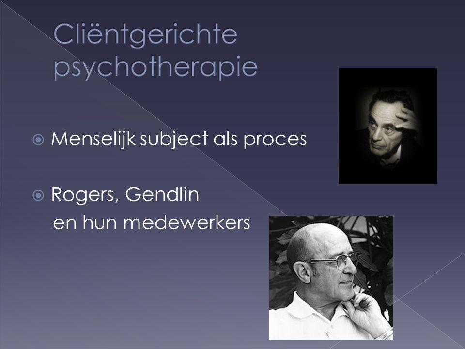  Menselijk subject als proces  Rogers, Gendlin en hun medewerkers