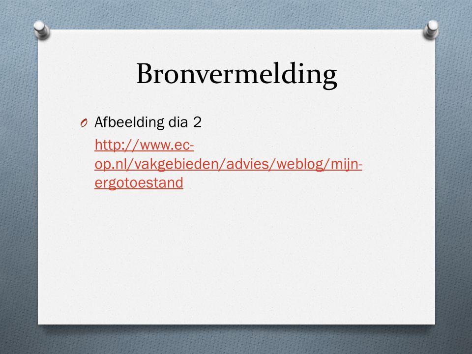 Bronvermelding O Afbeelding dia 2 http://www.ec- op.nl/vakgebieden/advies/weblog/mijn- ergotoestand