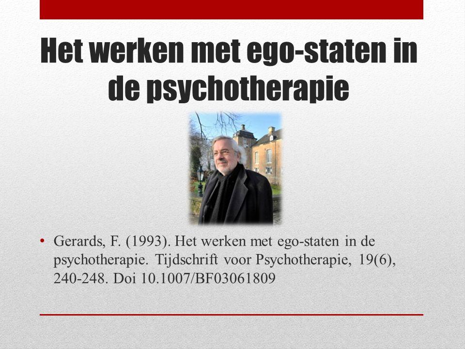 Het werken met ego-staten in de psychotherapie Gerards, F. (1993). Het werken met ego-staten in de psychotherapie. Tijdschrift voor Psychotherapie, 19