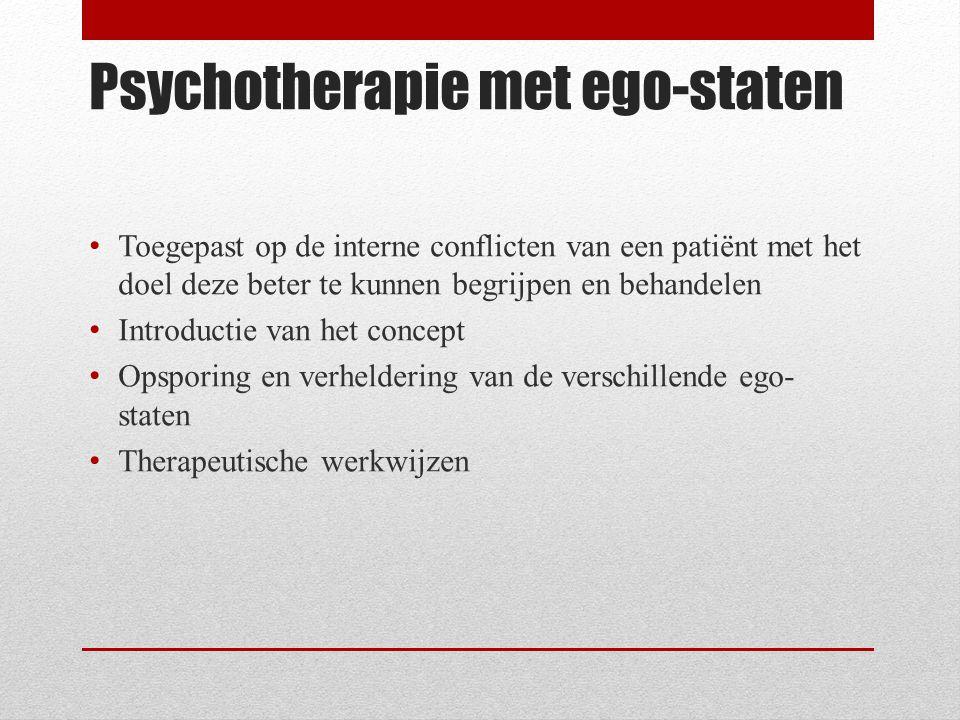 Psychotherapie met ego-staten Toegepast op de interne conflicten van een patiënt met het doel deze beter te kunnen begrijpen en behandelen Introductie van het concept Opsporing en verheldering van de verschillende ego- staten Therapeutische werkwijzen