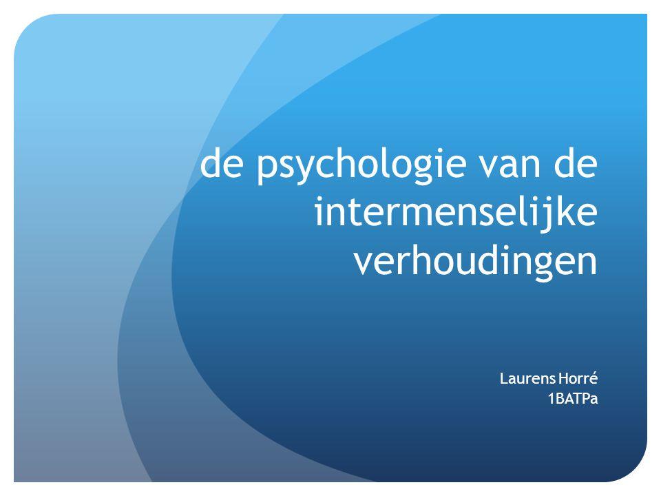 de psychologie van de intermenselijke verhoudingen Laurens Horré 1BATPa