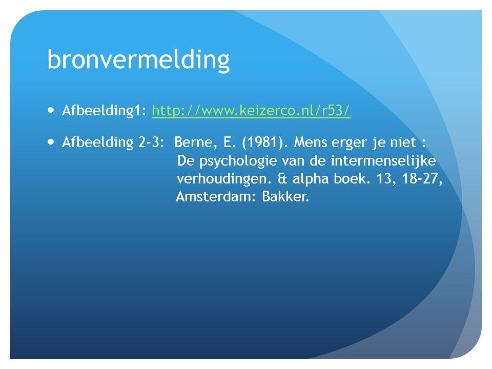 bronvermelding Afbeelding1: http://www.keizerco.nl/r53/http://www.keizerco.nl/r53/ Afbeelding 2-3: Berne, E. (1981). Mens erger je niet : De psycholog
