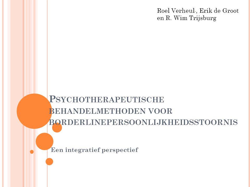 P SYCHOTHERAPEUTISCHE BEHANDELMETHODEN VOOR BORDERLINEPERSOONLIJKHEIDSSTOORNIS Een integratief perspectief Roel Verheul, Erik de Groot en R. Wim Trijs