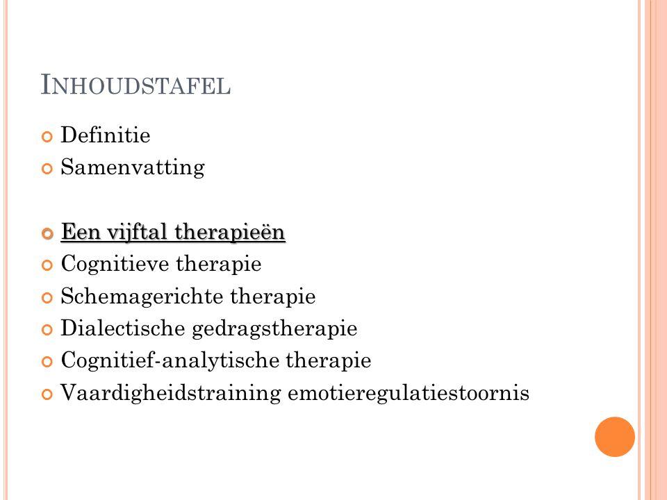 I NHOUDSTAFEL Definitie Samenvatting Een vijftal therapieën Cognitieve therapie Schemagerichte therapie Dialectische gedragstherapie Cognitief-analyti