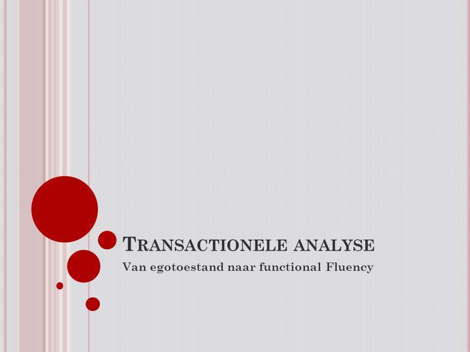 T RANSACTIONELE ANALYSE Van egotoestand naar functional Fluency