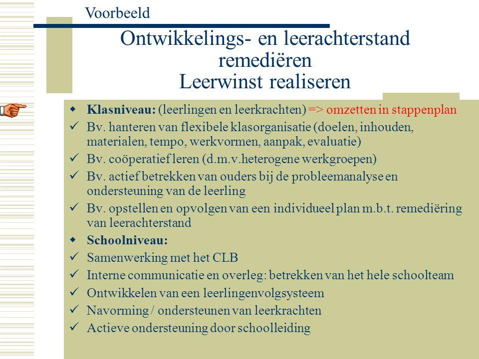 Ontwikkelings- en leerachterstand remediëren Leerwinst realiseren  Klasniveau: (leerlingen en leerkrachten) => omzetten in stappenplan Bv. hanteren v