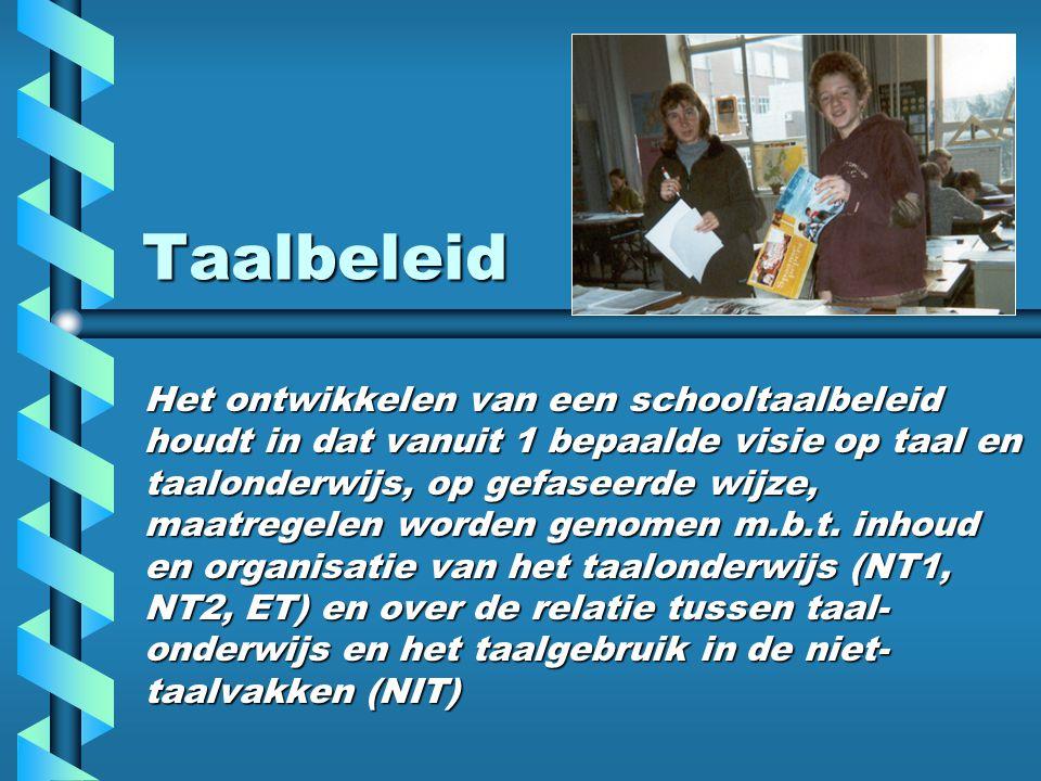 Taalbeleid Het ontwikkelen van een schooltaalbeleid houdt in dat vanuit 1 bepaalde visie op taal en taalonderwijs, op gefaseerde wijze, maatregelen wo