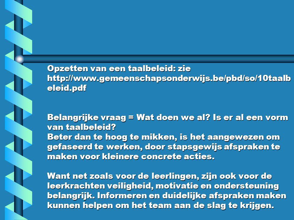 Opzetten van een taalbeleid: zie http://www.gemeenschapsonderwijs.be/pbd/so/10taalb eleid.pdf Belangrijke vraag = Wat doen we al? Is er al een vorm va