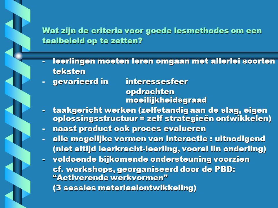 Wat zijn de criteria voor goede lesmethodes om een taalbeleid op te zetten? -leerlingen moeten leren omgaan met allerlei soorten teksten -gevarieerd i