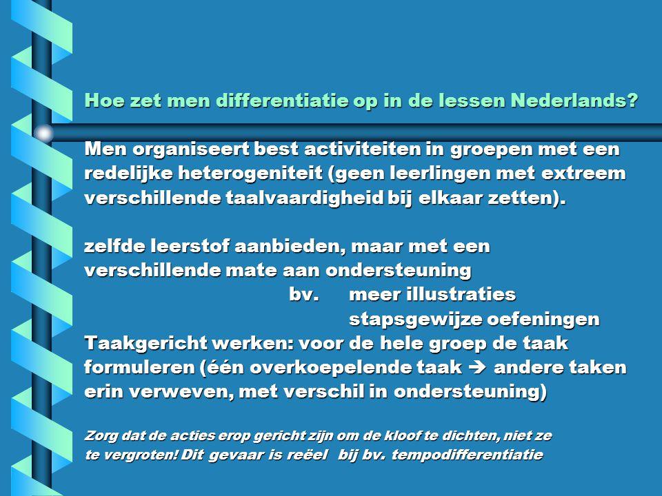 Hoe zet men differentiatie op in de lessen Nederlands? Men organiseert best activiteiten in groepen met een redelijke heterogeniteit (geen leerlingen