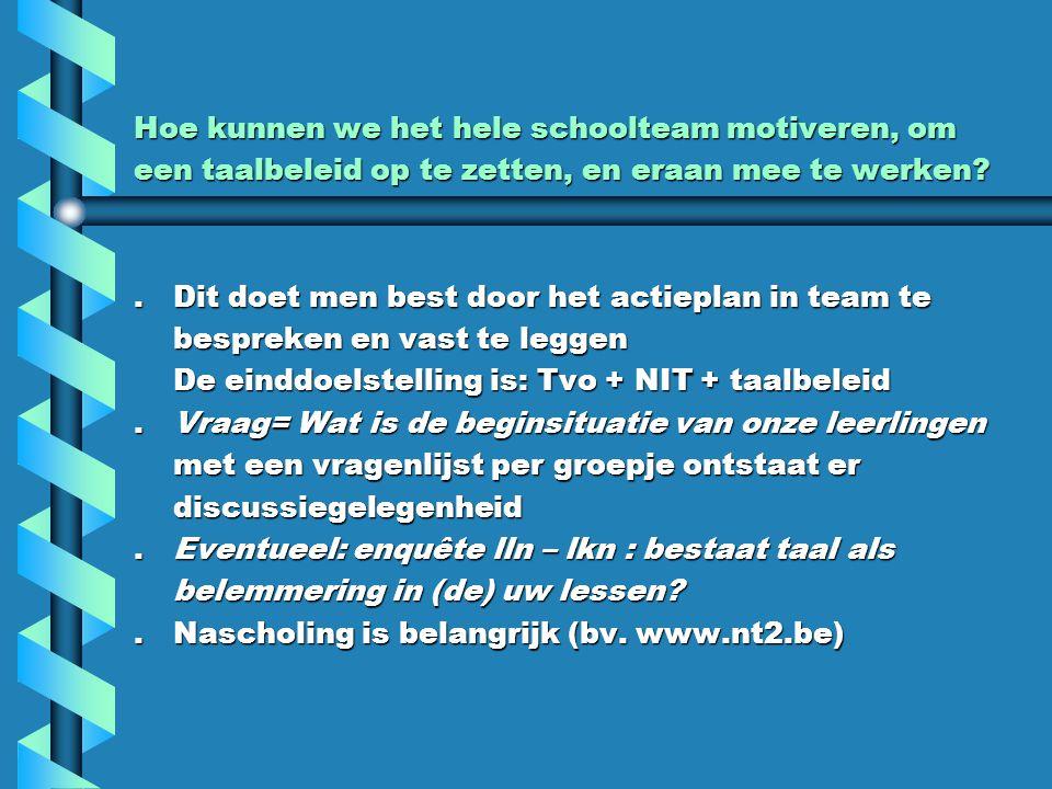 Opzetten van een taalbeleid: zie http://www.gemeenschapsonderwijs.be/pbd/so/10taalb eleid.pdf Belangrijke vraag = Wat doen we al.