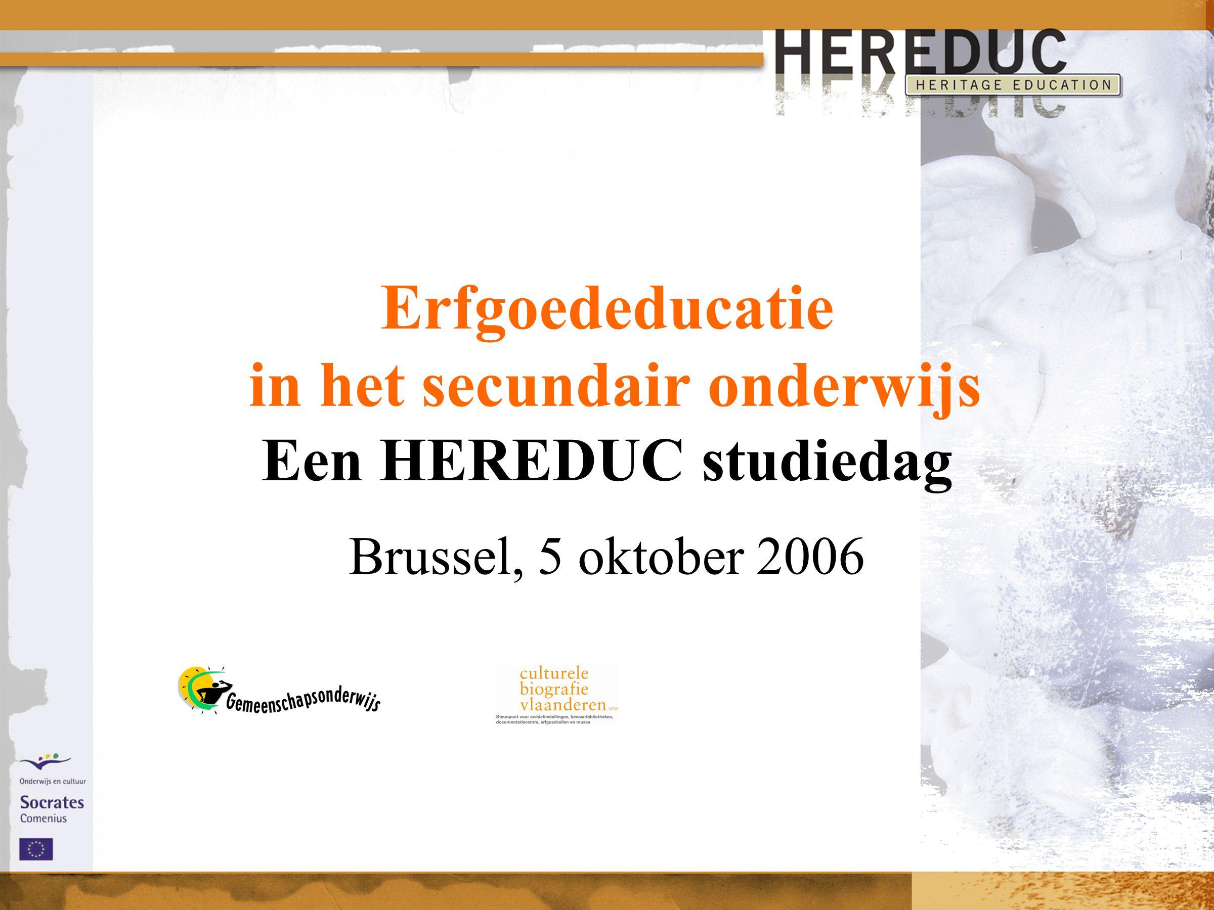 Erfgoededucatie in het secundair onderwijs Een HEREDUC studiedag Brussel, 5 oktober 2006