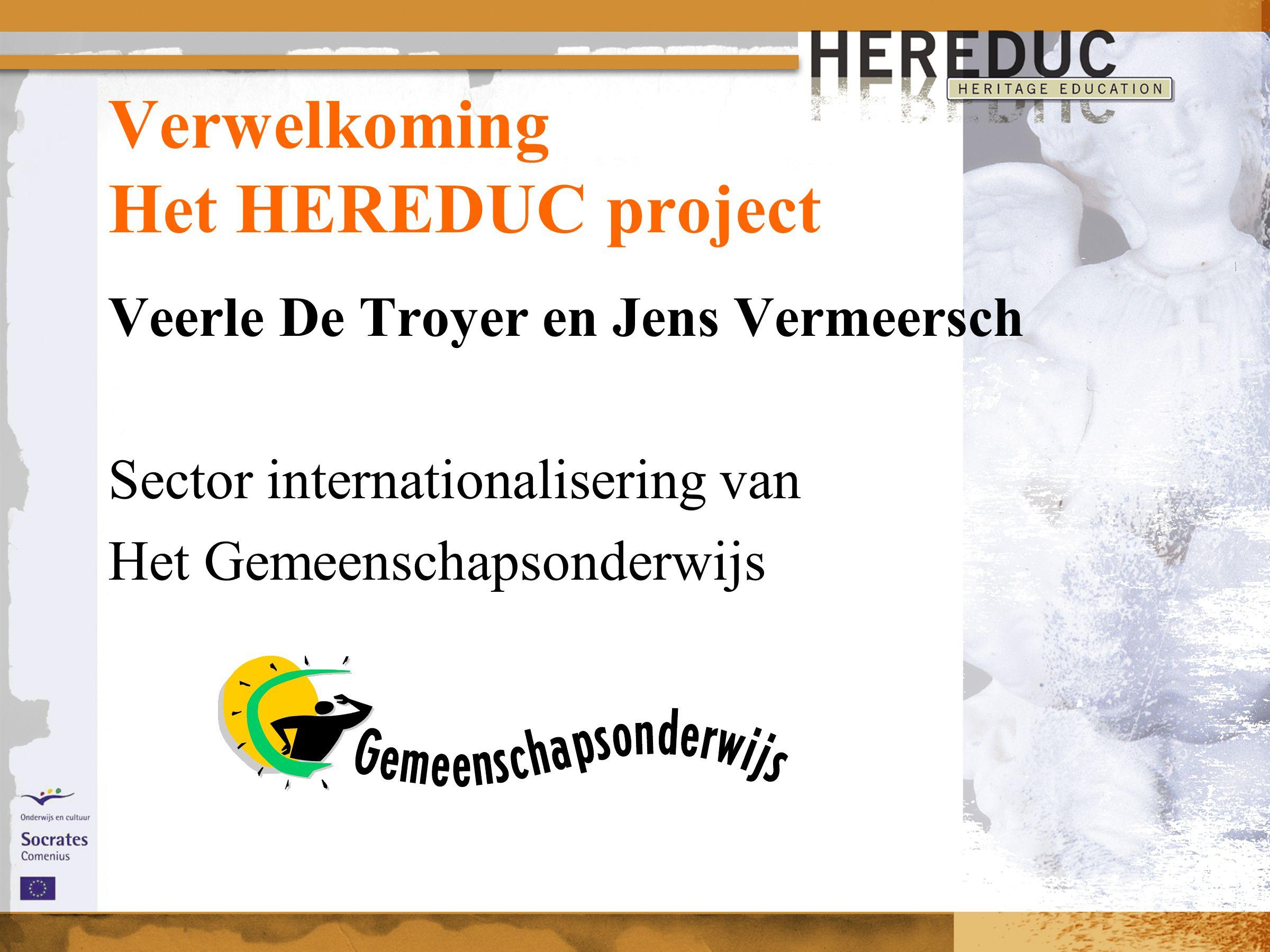 Verwelkoming Het HEREDUC project Veerle De Troyer en Jens Vermeersch Sector internationalisering van Het Gemeenschapsonderwijs