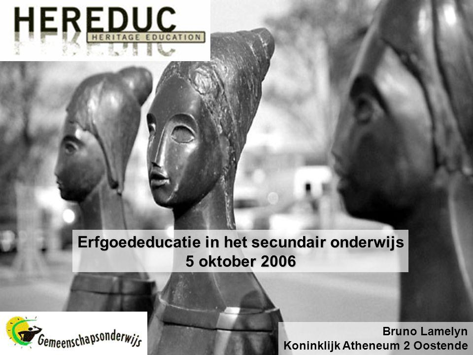 Erfgoededucatie in het secundair onderwijs 5 oktober 2006 Bruno Lamelyn Koninklijk Atheneum 2 Oostende