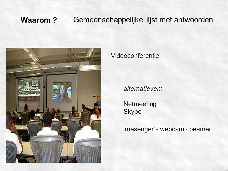 Waarom ? Gemeenschappelijke lijst met antwoorden Videoconferentie alternatieven: Netmeeting Skype 'mesenger' - webcam - beamer