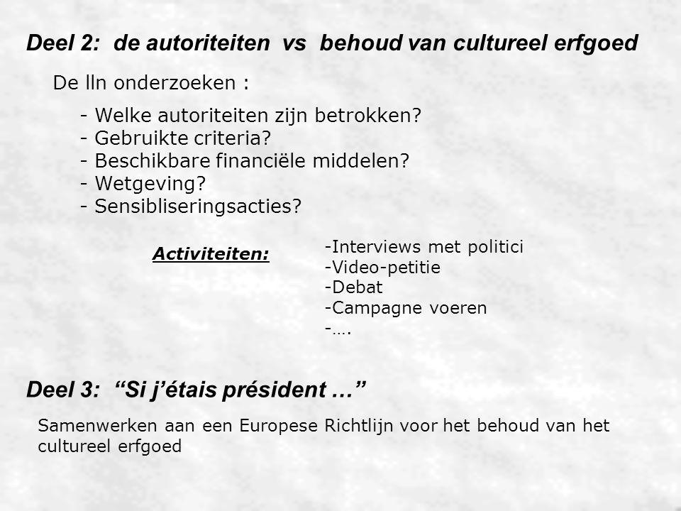 Deel 2: de autoriteiten vs behoud van cultureel erfgoed De lln onderzoeken : - Welke autoriteiten zijn betrokken? - Gebruikte criteria? - Beschikbare