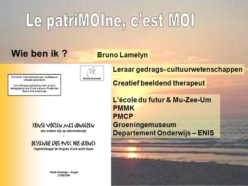 Wie ben ik ? Bruno Lamelyn Leraar gedrags- cultuurwetenschappen Creatief beeldend therapeut L'école du futur & Mu-Zee-Um PMMK PMCP Groeningemuseum Dep