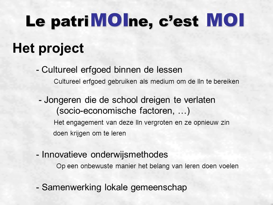  doelstellingen: Lln: -De participatie en vooral het engagement van de lln vergroten -Zin geven om te leren door gebruik te maken van de methodiek 'recherche autonome' -De gemeenschappelijke kenmerken binnen het Europees cultureel erfgoed ontdekken -De 'ontdekking' aanmoedigen en een bewustmakingsproces voor het eigen cultureel erfgoed inleiden -Ervaringen uitwisselen en contacten leggen om het vreemde talenonderwijs te stimuleren Lkr: -De lkr aanmoedigen innoverende didactische methodieken te gebruiken -Nieuwe pedagogische middelen zoeken om de lln te motiveren -Het gebruik van ICT tijdens het leren bevorderen School: -De school als catalysator bij het creeëren van permanente aandacht in de benadering van het cultureel erfgoed -Een aangename werksfeer ontwikkelen waarbinnen de lln willen leren maar vooral waarbinnen ze zich goed voelen L'ecole du futur : de school buiten de school ouders: -De banden ouders-lln-school versterken -De reacties van de ouders tijdens het project erbij betrekken -Ouders betrekken bij het schoolse leven van hun kinderen