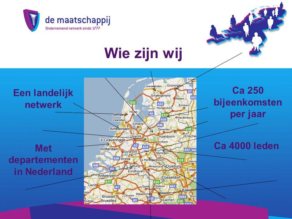 Wie zijn wij Een landelijk netwerk Ca 250 bijeenkomsten per jaar Met departementen in Nederland Ca 4000 leden