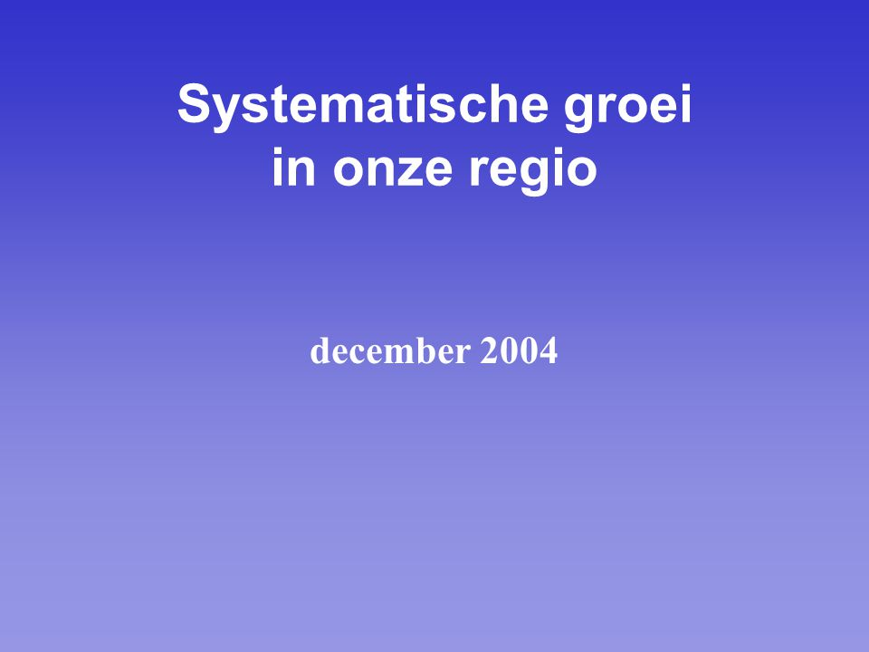Systematische groei in onze regio december 2004