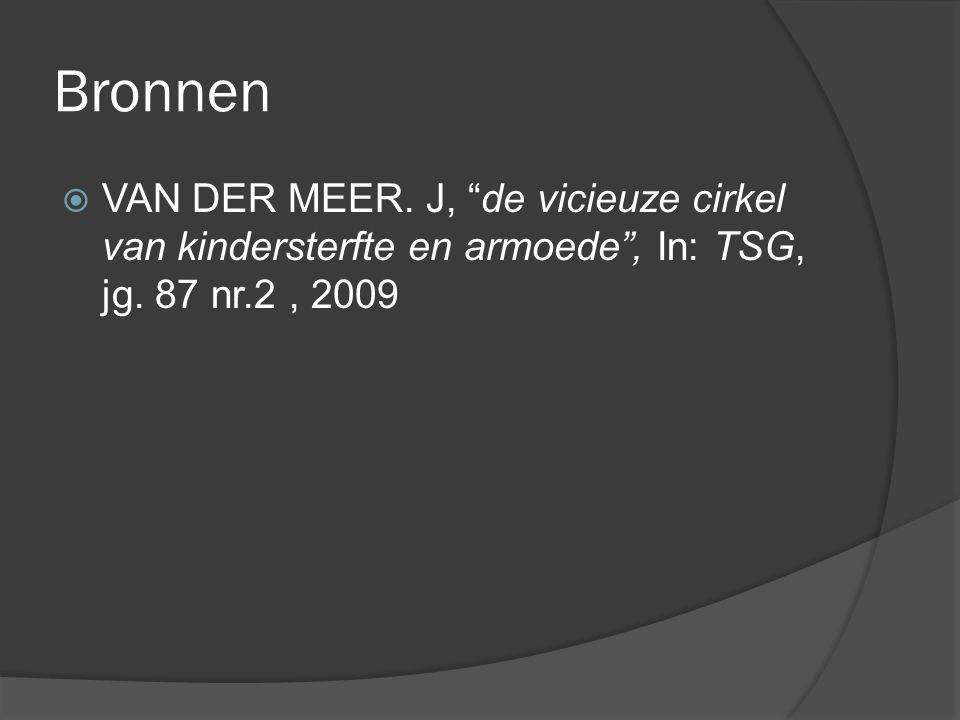 """Bronnen  VAN DER MEER. J, """"de vicieuze cirkel van kindersterfte en armoede"""", In: TSG, jg. 87 nr.2, 2009"""