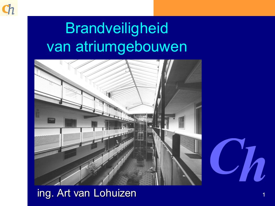1 Brandveiligheid van atriumgebouwen ing. Art van Lohuizen