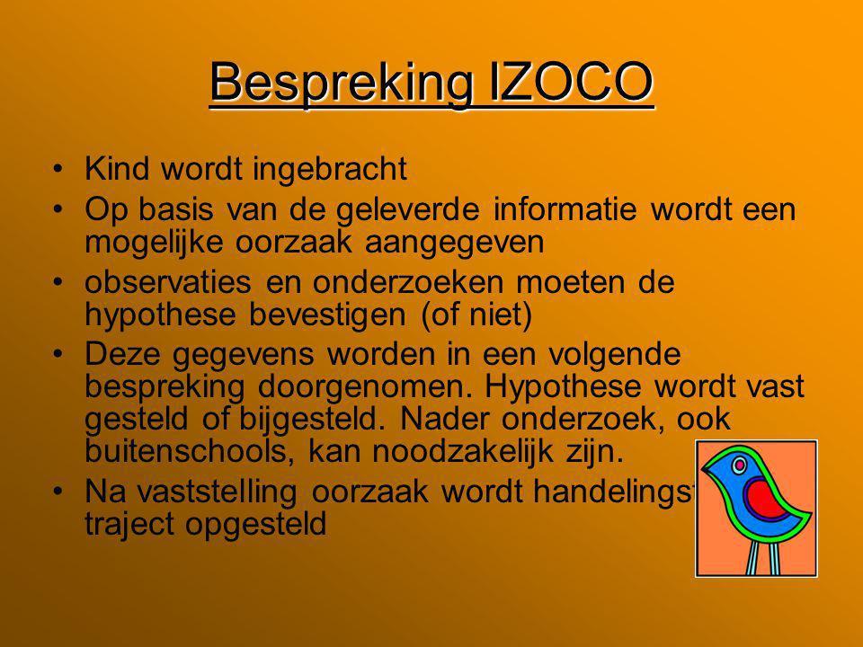 Bespreking IZOCO Kind wordt ingebracht Op basis van de geleverde informatie wordt een mogelijke oorzaak aangegeven observaties en onderzoeken moeten d