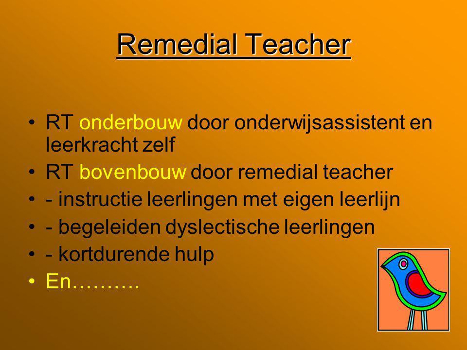 Remedial Teacher RT onderbouw door onderwijsassistent en leerkracht zelf RT bovenbouw door remedial teacher - instructie leerlingen met eigen leerlijn - begeleiden dyslectische leerlingen - kortdurende hulp En……….