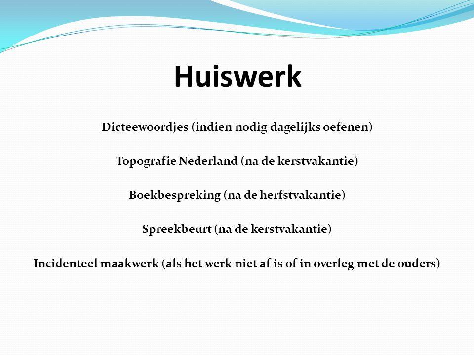 Huiswerk Dicteewoordjes (indien nodig dagelijks oefenen) Topografie Nederland (na de kerstvakantie) Boekbespreking (na de herfstvakantie) Spreekbeurt