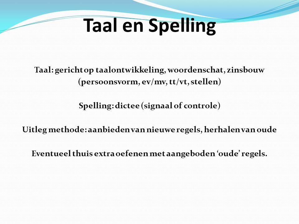 Taal en Spelling Taal: gericht op taalontwikkeling, woordenschat, zinsbouw (persoonsvorm, ev/mv, tt/vt, stellen) Spelling: dictee (signaal of controle