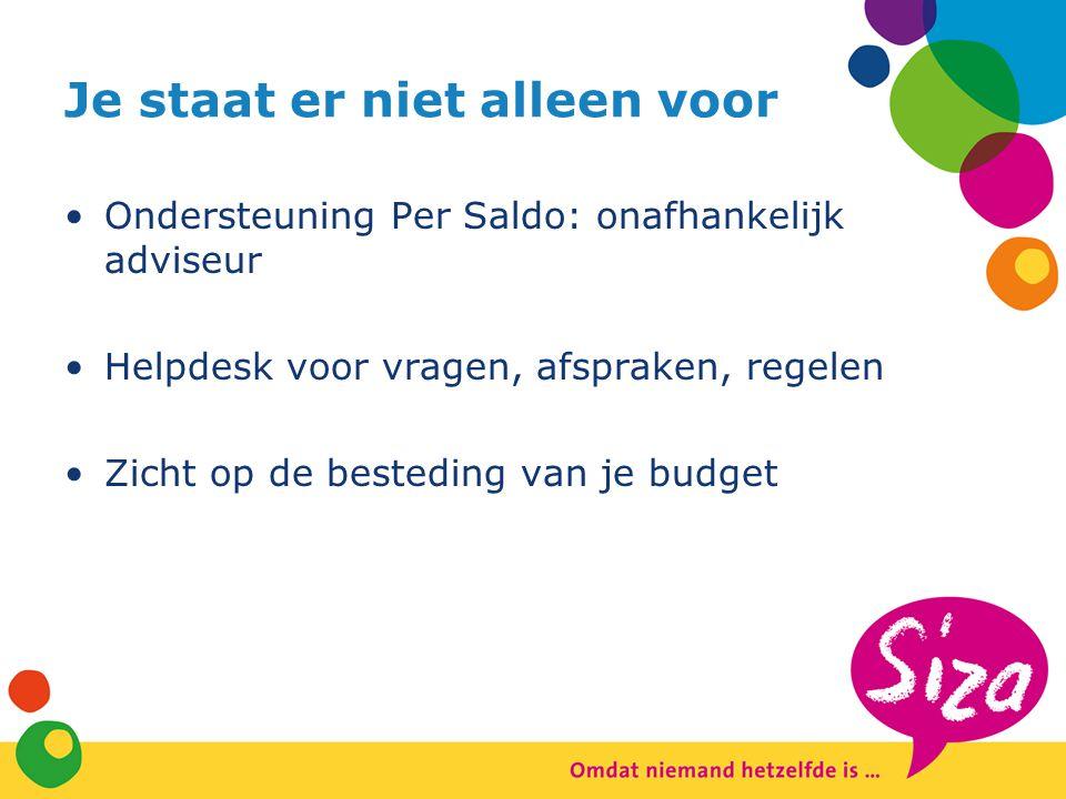 Je staat er niet alleen voor Ondersteuning Per Saldo: onafhankelijk adviseur Helpdesk voor vragen, afspraken, regelen Zicht op de besteding van je bud