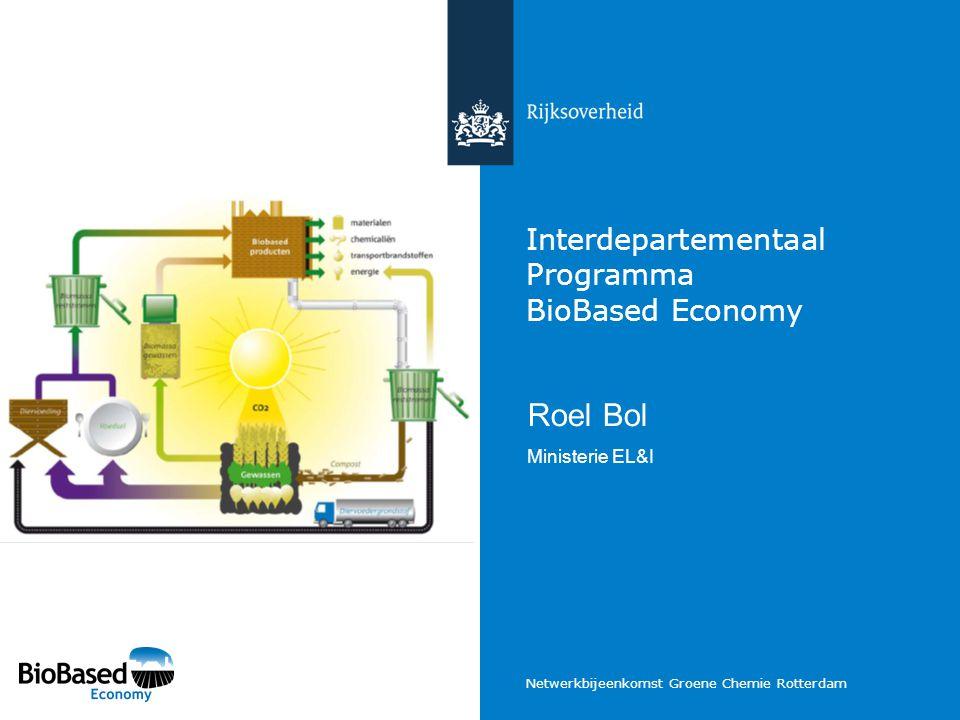 Netwerkbijeenkomst Groene Chemie Rotterdam Interdepartementaal Programma BioBased Economy Roel Bol Ministerie EL&I