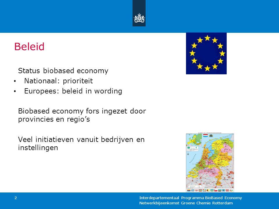 Netwerkbijeenkomst Groene Chemie Rotterdam Interdepartementaal Programma BioBased Economy 2 Beleid Status biobased economy Nationaal: prioriteit Europ