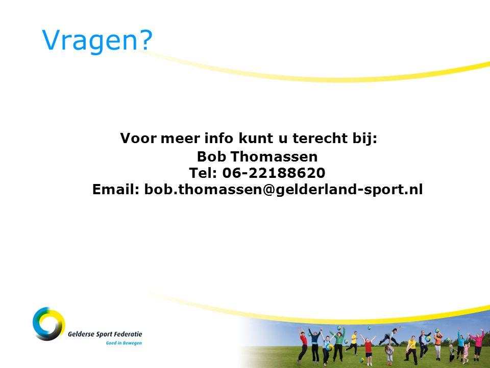 Voor meer info kunt u terecht bij: Bob Thomassen Tel: 06-22188620 Email: bob.thomassen@gelderland-sport.nl Vragen