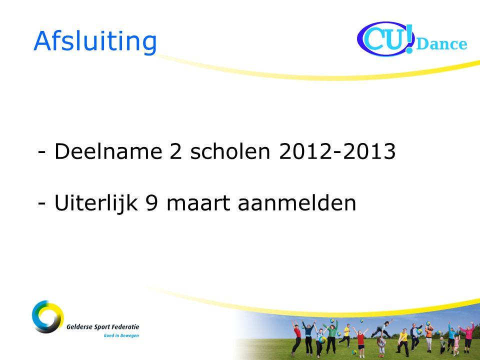 - Deelname 2 scholen 2012-2013 - Uiterlijk 9 maart aanmelden Afsluiting