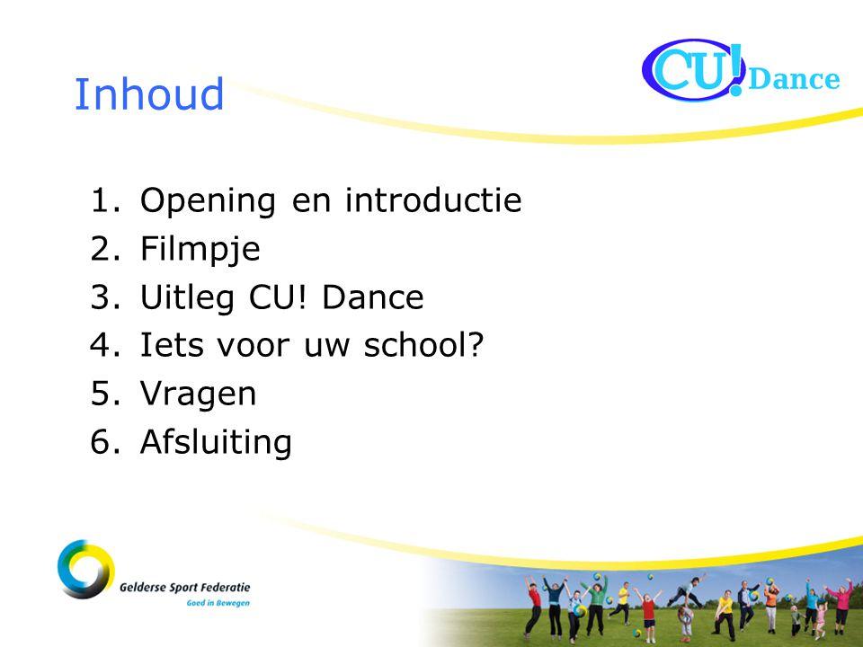 1.Opening en introductie 2.Filmpje 3.Uitleg CU. Dance 4.Iets voor uw school.