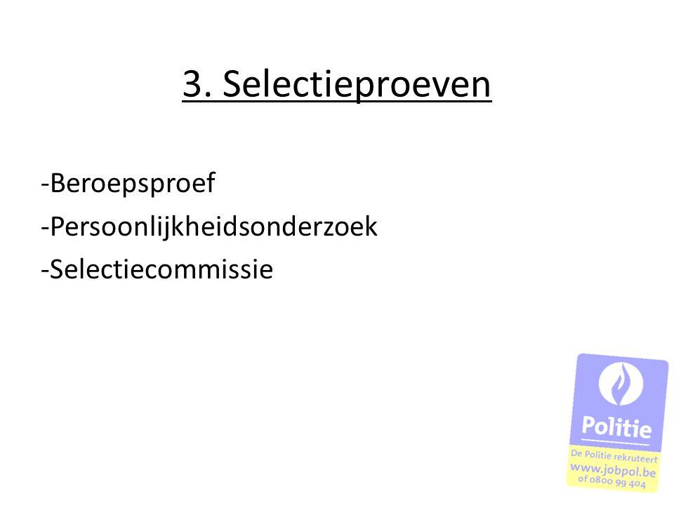 3. Selectieproeven -Beroepsproef -Persoonlijkheidsonderzoek -Selectiecommissie