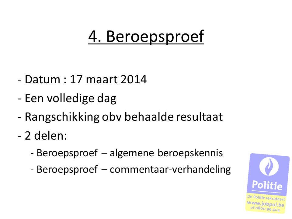 4. Beroepsproef - Datum : 17 maart 2014 - Een volledige dag - Rangschikking obv behaalde resultaat - 2 delen: - Beroepsproef – algemene beroepskennis