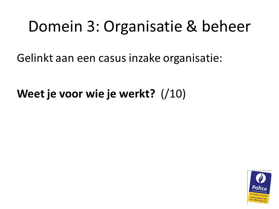 Domein 3: Organisatie & beheer Gelinkt aan een casus inzake organisatie: Weet je voor wie je werkt? (/10)