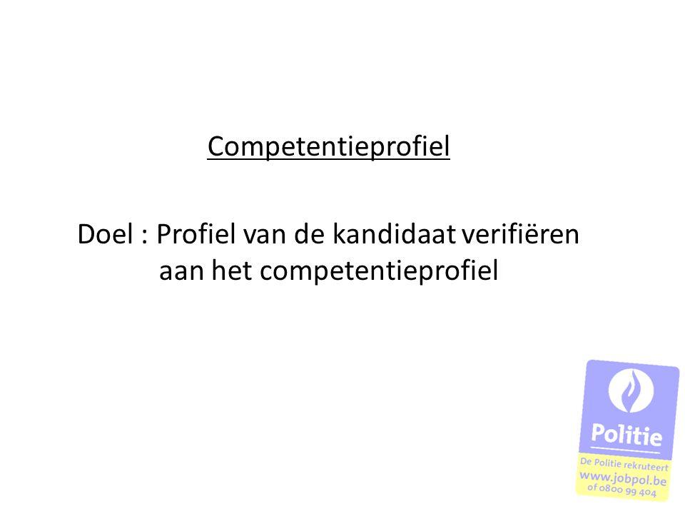 Competentieprofiel Doel : Profiel van de kandidaat verifiëren aan het competentieprofiel